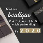 check-new-boutique-packaging-which-are-trending-in-2020
